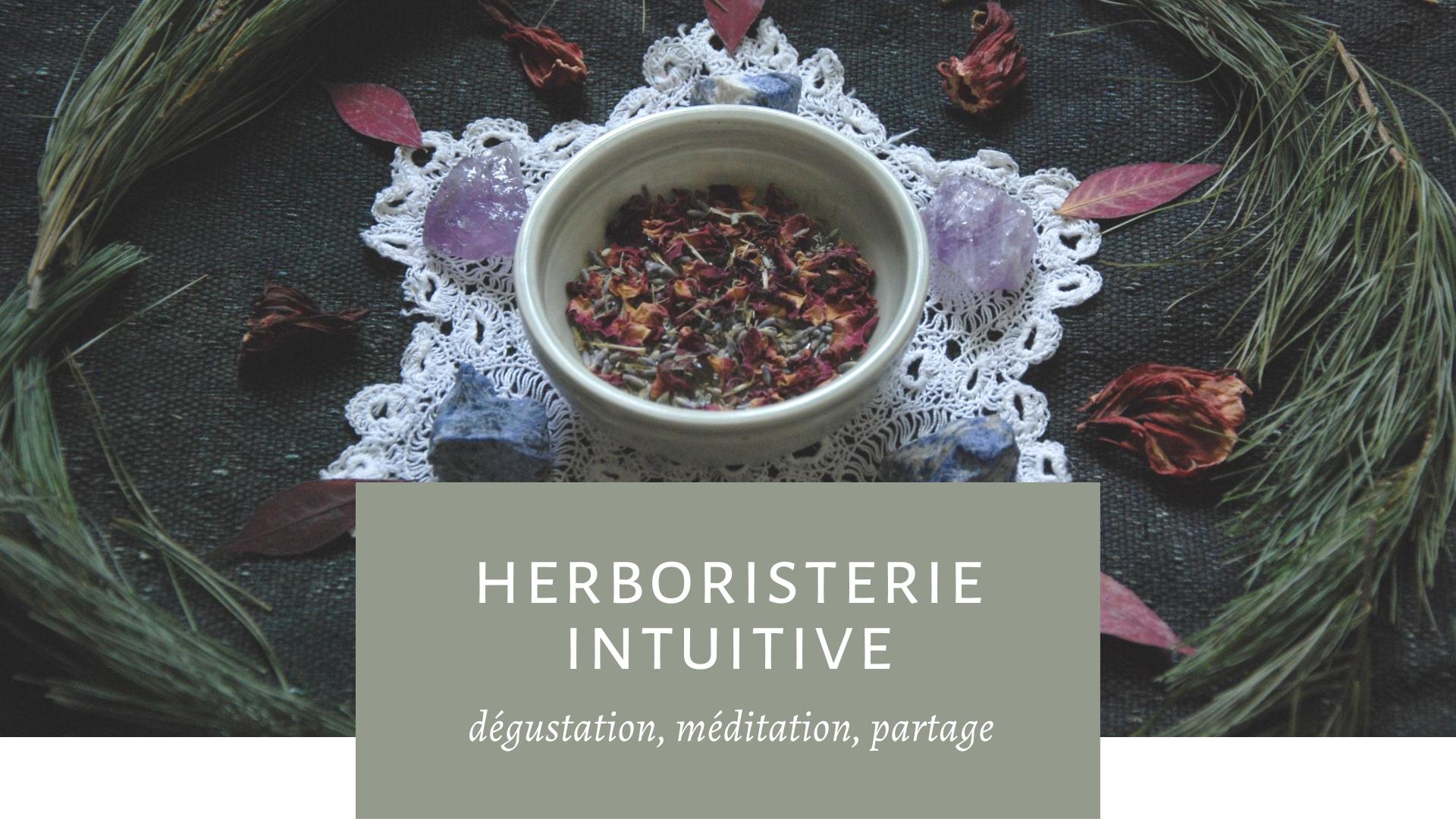 Herboristerie Intuitive: Dégustation, Méditation, Partage